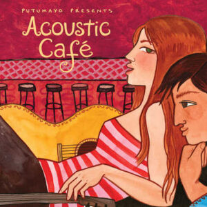 put313-putumayo world music acoustic cafe